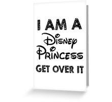 I am a disney princess get over it Greeting Card