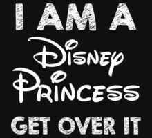 i am a disney princess get over it by SameDifference