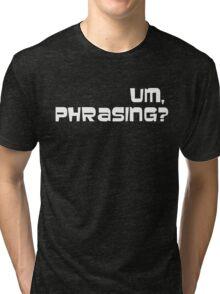 Um, phrasing? Tri-blend T-Shirt