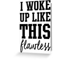 I woke up like this Flawless Greeting Card
