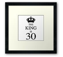 The King Is 30 Framed Print