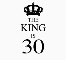 The King Is 30 Unisex T-Shirt