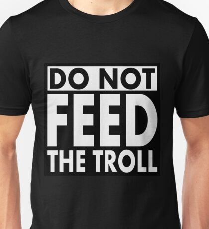 Do Not Feed the TROLL! Unisex T-Shirt