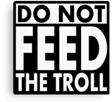 Do Not Feed the TROLL! Canvas Print