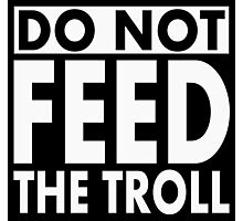 Do Not Feed the TROLL! Photographic Print