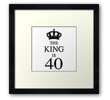 The King Is 40 Framed Print