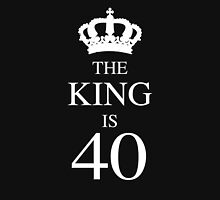The King Is 40 Unisex T-Shirt