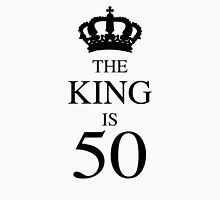 The King Is 50 Unisex T-Shirt