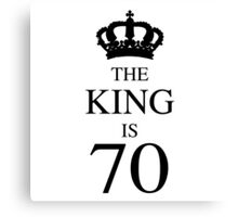 The King Is 70 Canvas Print