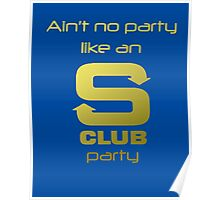 S Club 7 Shirt - Ain't no party like an S Club party Poster
