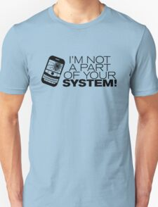 I'm not a part of your system! (Black Version) T-Shirt