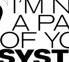 I'm not a part of your system! (Black Version) Sticker