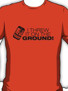 I Threw It on the GROUND! (Black Version) T-Shirt
