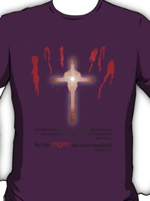 By His Stripes We Were Healed! T-Shirt