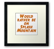 Would Rather Be On Splash Mountain  Framed Print