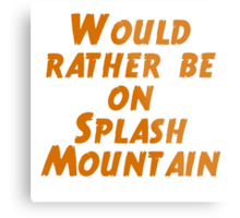 Would Rather Be On Splash Mountain  Metal Print