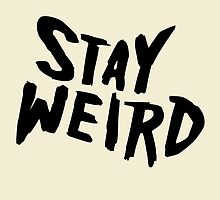 Stay Weird! by TheLoveShop