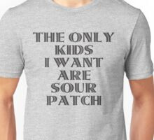 The Only Kids I Want Are Sour Patch Unisex T-Shirt