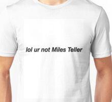 lol ur not miles teller Unisex T-Shirt