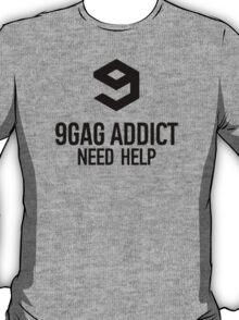 9GAG Addict Need Help T-Shirt