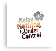 Relax, Nothing is Under Control Canvas Print