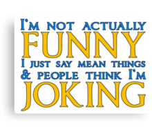 I'm not actually funny Canvas Print