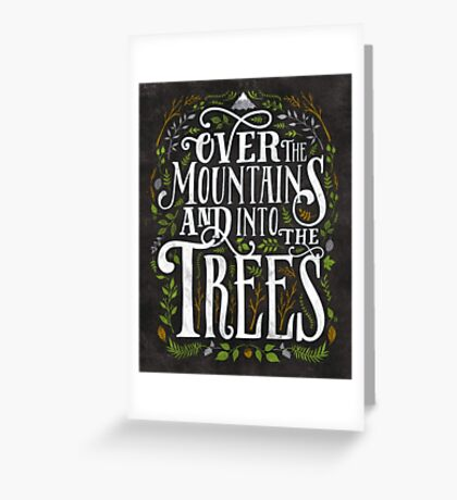 Over The Mountains And Into The Trees Greeting Card