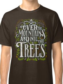 Over The Mountains And Into The Trees Classic T-Shirt