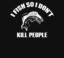 I FISH SO i DIDNT KILL PEOPLE T-Shirt