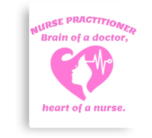 NURSE PRACTITIONER BRAIN OF A DOCTOR, HEART OF A NURSE Canvas Print