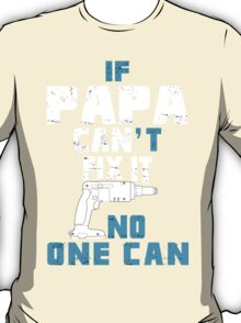 If Papa Can't Fix It No One Can - Tshirt & Hoodies T-Shirt