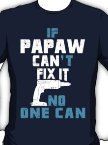 If Papaw Can't Fix It No One Can - Tshirt & Hoodies T-Shirt