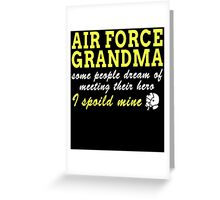 AIR FORCE GRANDMA SOME PEOPLE DREAM OF MEETING THEIR HERO I SPOILED MINE Greeting Card