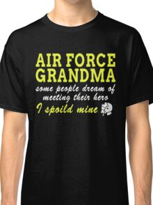 AIR FORCE GRANDMA SOME PEOPLE DREAM OF MEETING THEIR HERO I SPOILED MINE Classic T-Shirt