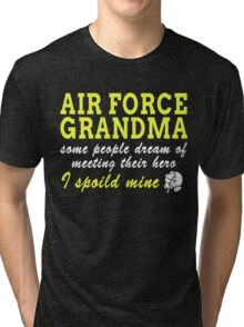 AIR FORCE GRANDMA SOME PEOPLE DREAM OF MEETING THEIR HERO I SPOILED MINE Tri-blend T-Shirt