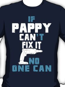 If Pappy Can't Fix It No One Can - Funny Tshirt T-Shirt