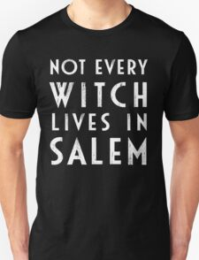 Not Every Witch Lives In Salem Unisex T-Shirt