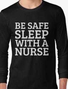 BE SAFE WITH A NURSE Long Sleeve T-Shirt