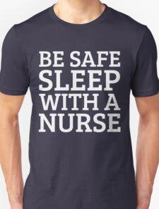 BE SAFE WITH A NURSE T-Shirt