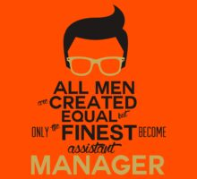 ALL MEN ARE CREATED EQUAL BUT ONLY THE FINEST BECOME ASSISTANT MANAGER by pravinya2809