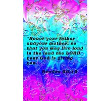 Honor Thy Father and Thy Mother .....scripture..... Photographic Print