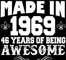 Made in 1969... 46 Years of being Awesome by cutetees