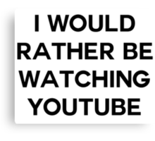 I would rather be watching youtube Canvas Print