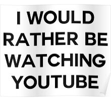 I would rather be watching youtube Poster