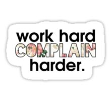 work hard, complain harder. Sticker