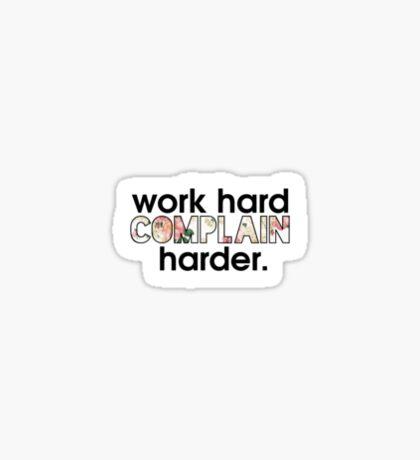 work hard, complain harder. Sticker
