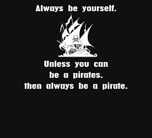 Always be a pirate Funny Geek Nerd T-Shirt