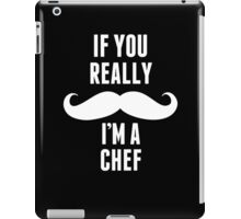 If You Really Mustache I'm A Chef - TShirts & Hoodies iPad Case/Skin