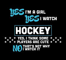 Yes I'M A Girl Yes I Watch Hockey Yes, I Think Some Players Are Cute No, That's Not Why I Watch It- T-Shirts & Hoodies by justarts