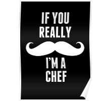 If You Really Mustache I'm A Chef - Funny TShirts Poster
